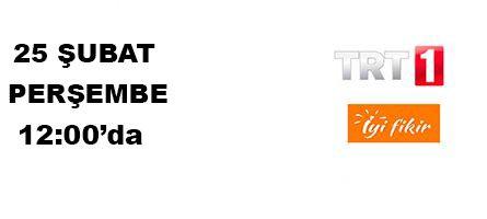 Perşembe günü TRT1 İyi Fikir