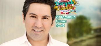 20 TEMMUZ CUMA, saat 12.45'te, SHOW TV'de, Deryalı Günler programında birlikte olmak dileğiyle...